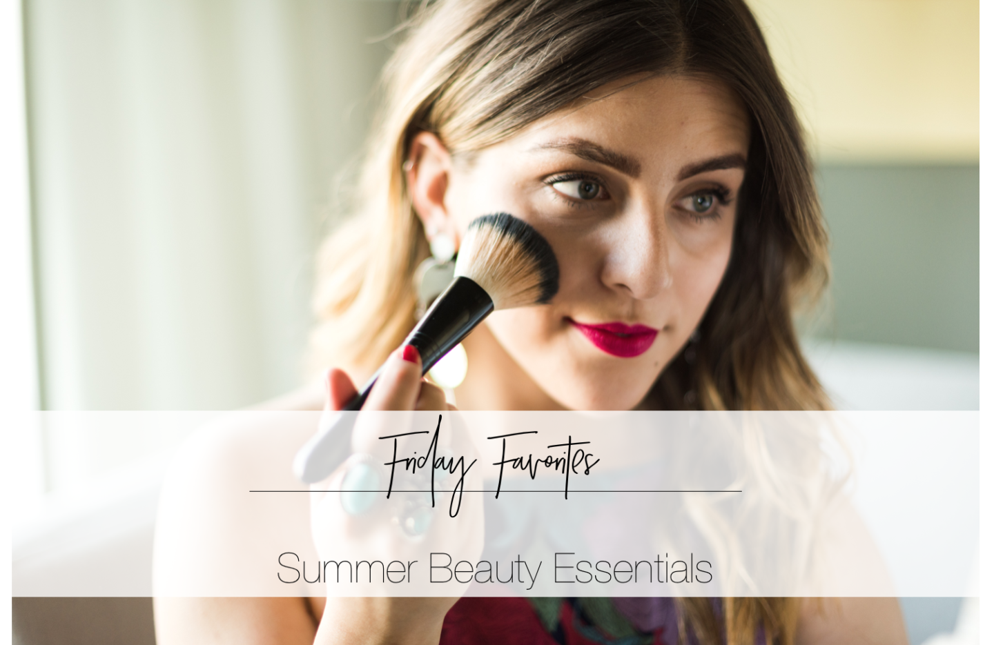 Friday favorites summer beauty essentials u simply audree kate